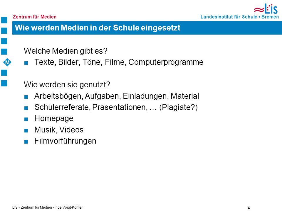 4 LIS Zentrum für Medien Inge Voigt-Köhler Landesinstitut für Schule BremenZentrum für Medien Wie werden Medien in der Schule eingesetzt Welche Medien