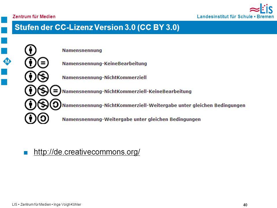 40 LIS Zentrum für Medien Inge Voigt-Köhler Landesinstitut für Schule BremenZentrum für Medien Stufen der CC-Lizenz Version 3.0 (CC BY 3.0) http://de.
