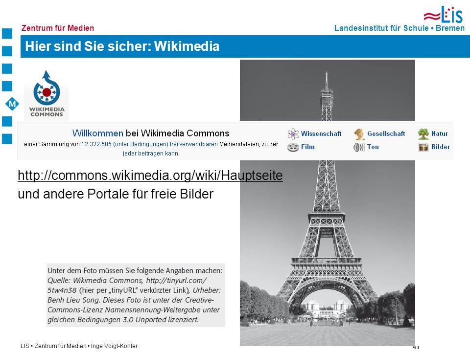 41 LIS Zentrum für Medien Inge Voigt-Köhler Landesinstitut für Schule BremenZentrum für Medien Hier sind Sie sicher: Wikimedia http://commons.wikimedi