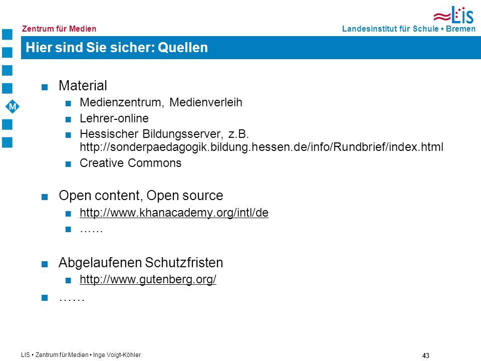 43 LIS Zentrum für Medien Inge Voigt-Köhler Landesinstitut für Schule BremenZentrum für Medien Hier sind Sie sicher: Quellen Material Medienzentrum, M