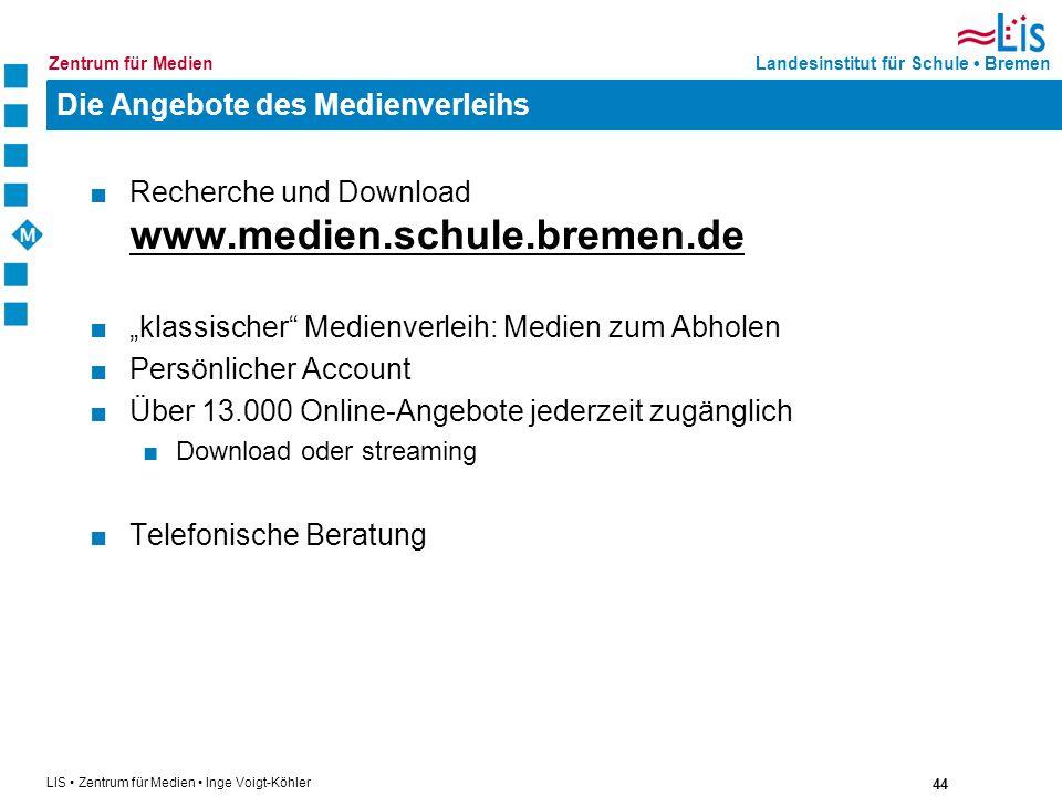 44 LIS Zentrum für Medien Inge Voigt-Köhler Landesinstitut für Schule BremenZentrum für Medien Die Angebote des Medienverleihs Recherche und Download
