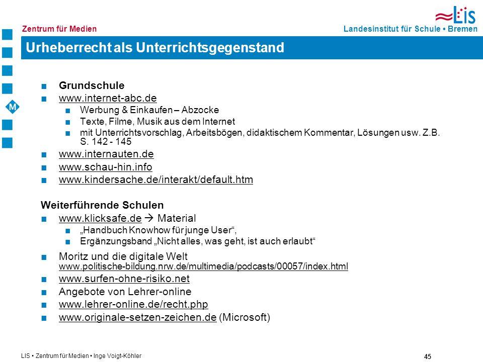 45 LIS Zentrum für Medien Inge Voigt-Köhler Landesinstitut für Schule BremenZentrum für Medien Urheberrecht als Unterrichtsgegenstand Grundschule www.