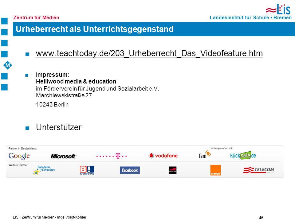46 LIS Zentrum für Medien Inge Voigt-Köhler Landesinstitut für Schule BremenZentrum für Medien Urheberrecht als Unterrichtsgegenstand www.teachtoday.d