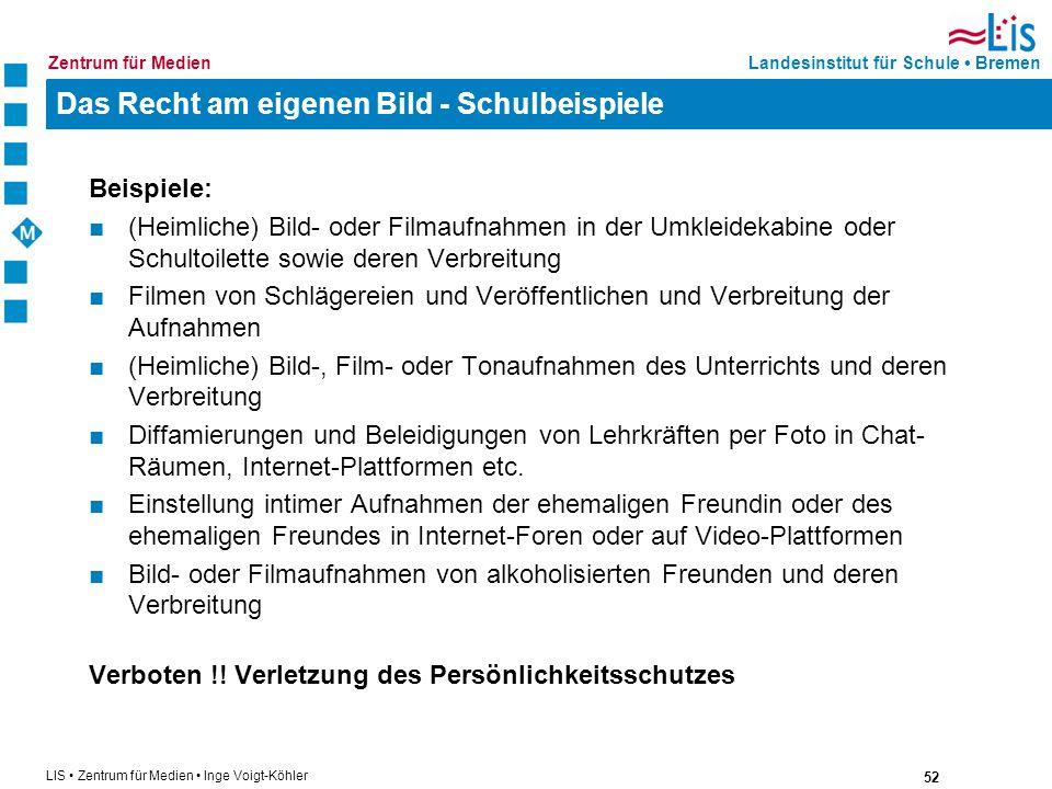52 LIS Zentrum für Medien Inge Voigt-Köhler Landesinstitut für Schule BremenZentrum für Medien Das Recht am eigenen Bild - Schulbeispiele Beispiele: (