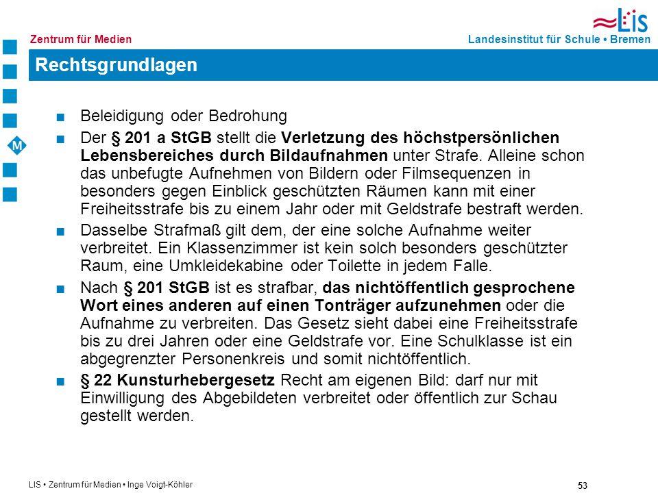 53 LIS Zentrum für Medien Inge Voigt-Köhler Landesinstitut für Schule BremenZentrum für Medien Rechtsgrundlagen Beleidigung oder Bedrohung Der § 201 a
