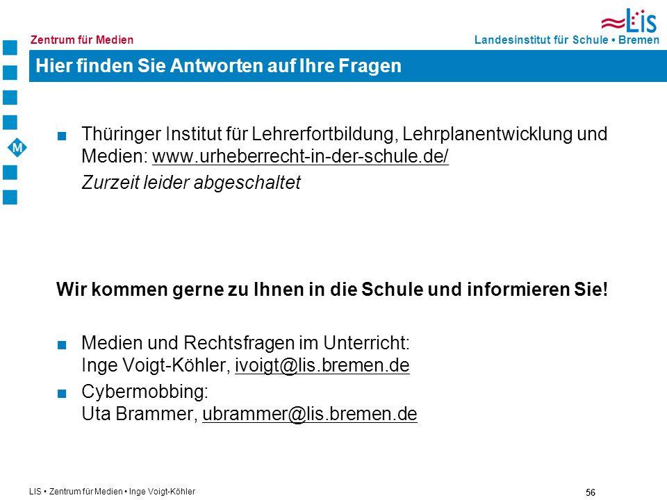 56 LIS Zentrum für Medien Inge Voigt-Köhler Landesinstitut für Schule BremenZentrum für Medien Hier finden Sie Antworten auf Ihre Fragen Thüringer Ins