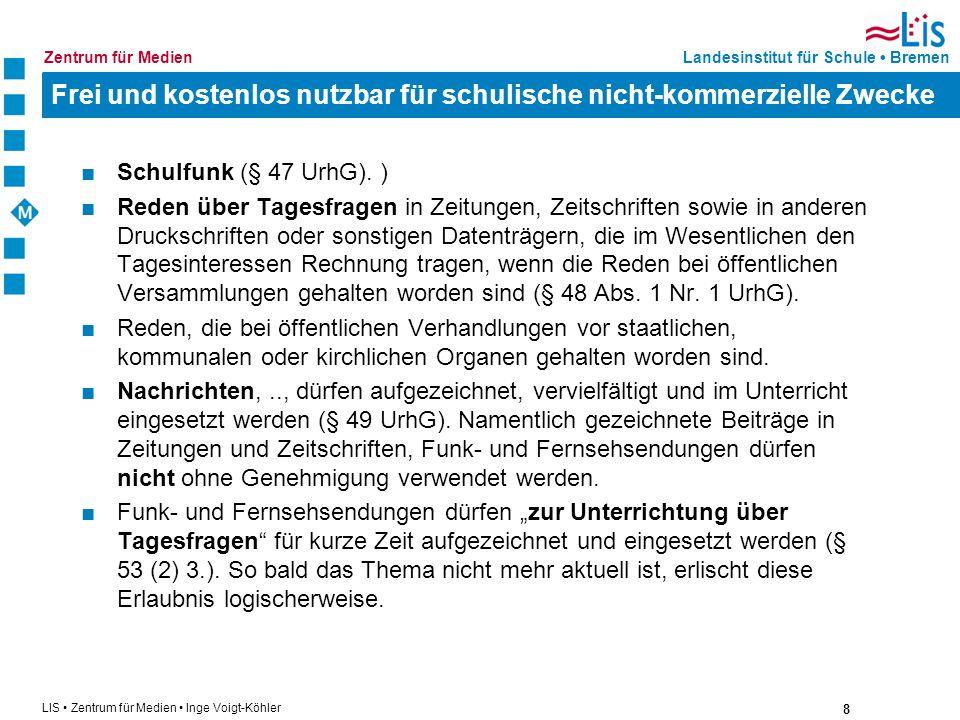 8 LIS Zentrum für Medien Inge Voigt-Köhler Landesinstitut für Schule BremenZentrum für Medien Frei und kostenlos nutzbar für schulische nicht-kommerzi