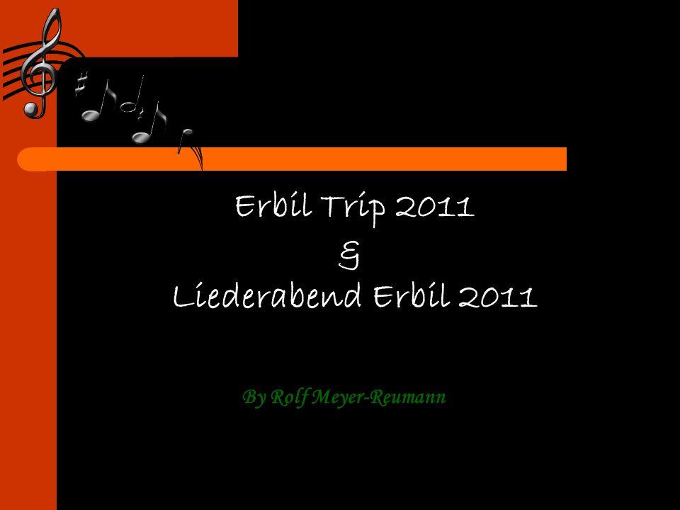 Erbil Trip 2011 & Liederabend Erbil 2011 By Rolf Meyer-Reumann