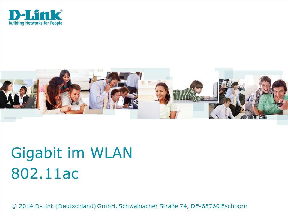 Gigabit im WLAN 802.11ac © 2014 D-Link (Deutschland) GmbH, Schwalbacher Straße 74, DE-65760 Eschborn
