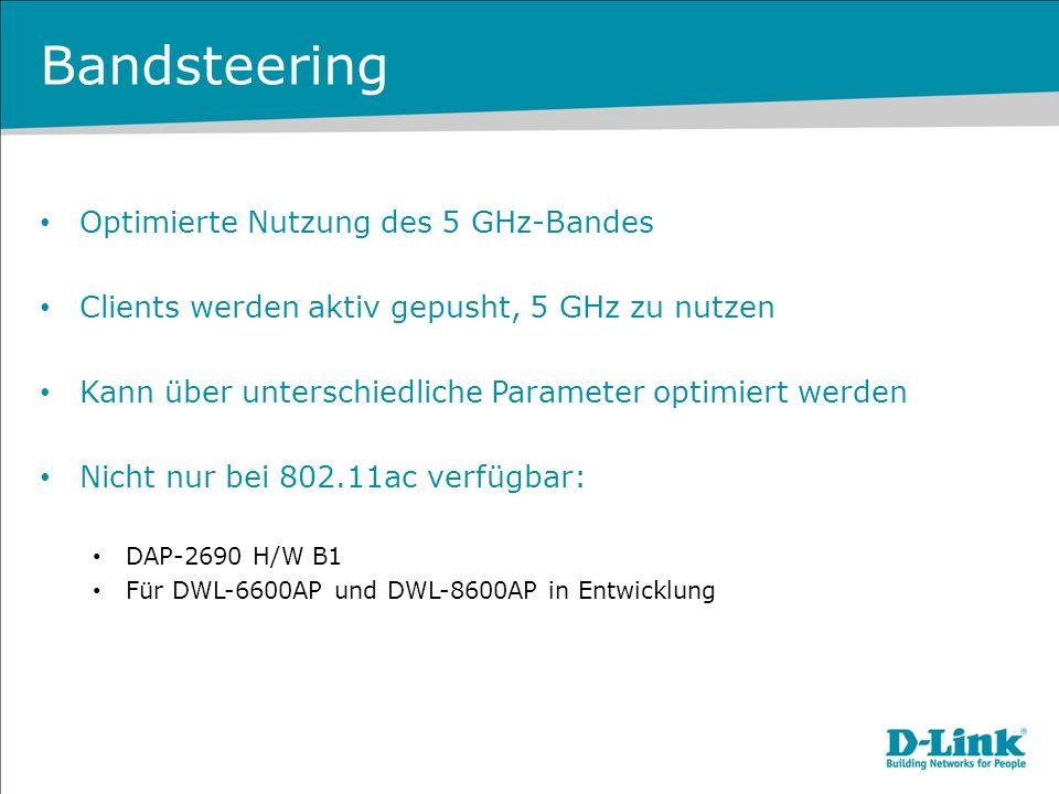 Bandsteering Optimierte Nutzung des 5 GHz-Bandes Clients werden aktiv gepusht, 5 GHz zu nutzen Kann über unterschiedliche Parameter optimiert werden N