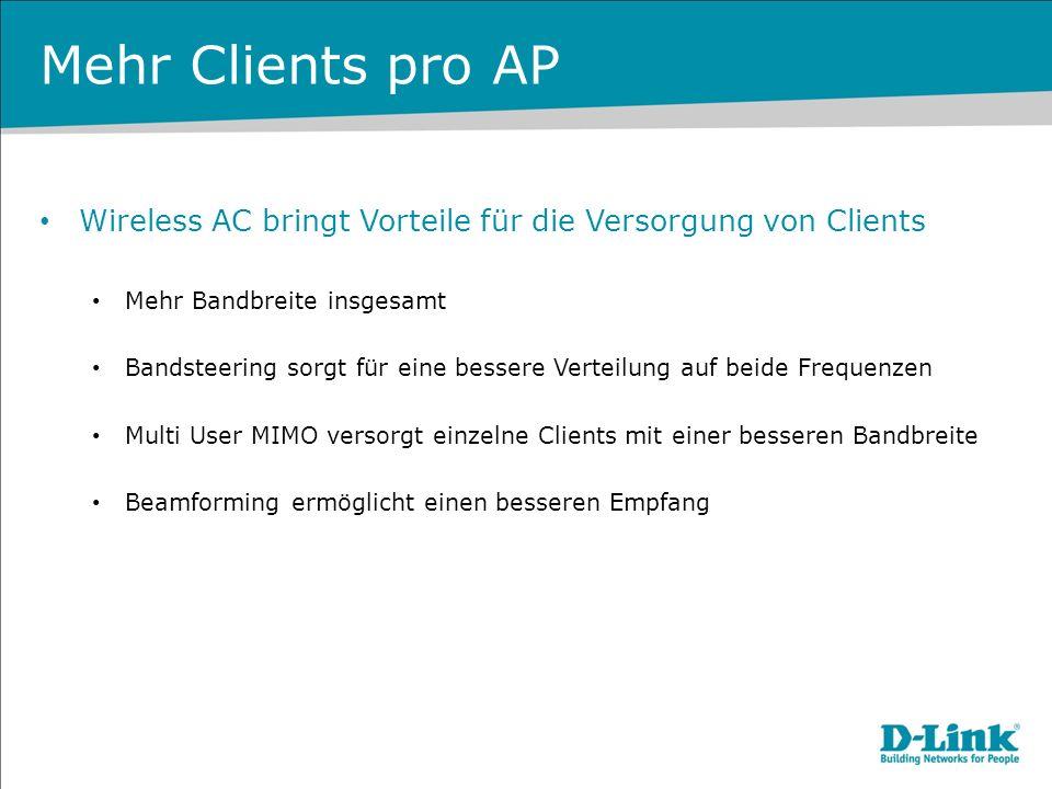 Mehr Clients pro AP Wireless AC bringt Vorteile für die Versorgung von Clients Mehr Bandbreite insgesamt Bandsteering sorgt für eine bessere Verteilun