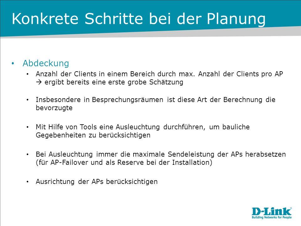 Konkrete Schritte bei der Planung Abdeckung Anzahl der Clients in einem Bereich durch max. Anzahl der Clients pro AP ergibt bereits eine erste grobe S
