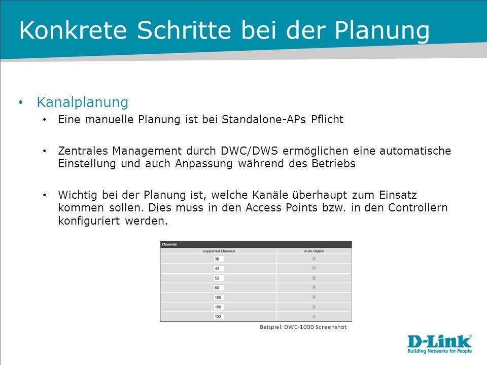 Konkrete Schritte bei der Planung Kanalplanung Eine manuelle Planung ist bei Standalone-APs Pflicht Zentrales Management durch DWC/DWS ermöglichen ein