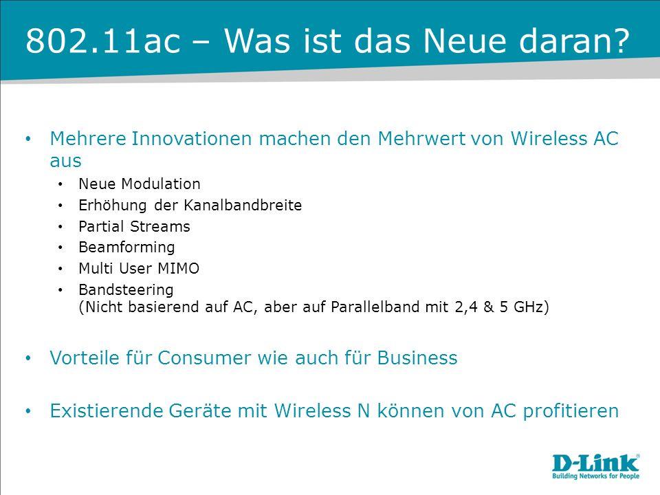 802.11ac – Was ist das Neue daran? Mehrere Innovationen machen den Mehrwert von Wireless AC aus Neue Modulation Erhöhung der Kanalbandbreite Partial S