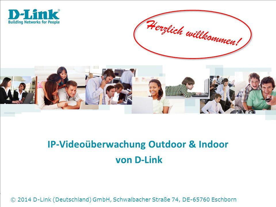 IP-Videoüberwachung Outdoor & Indoor von D-Link Herzlich willkommen! © 2014 D-Link (Deutschland) GmbH, Schwalbacher Straße 74, DE-65760 Eschborn