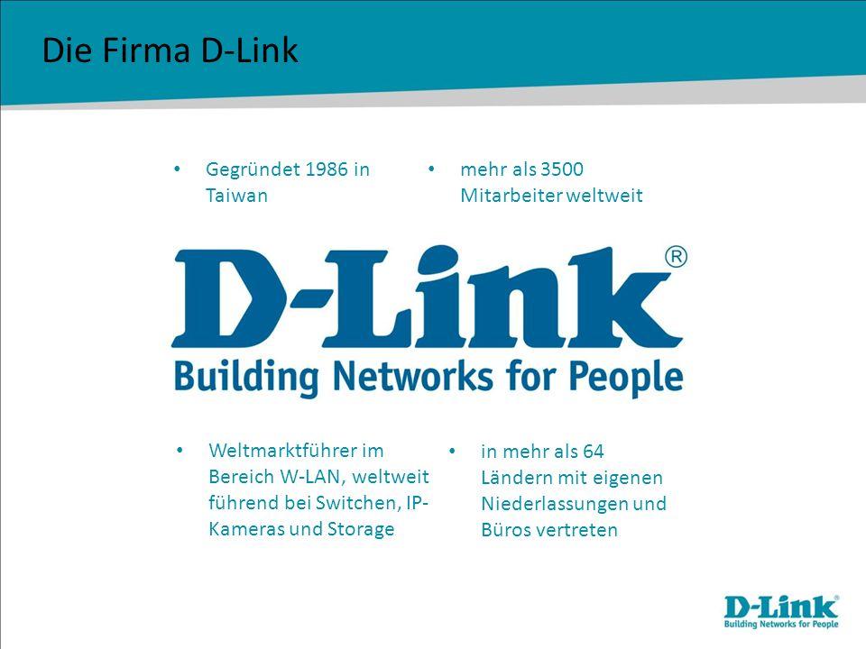 Die Firma D-Link Gegründet 1986 in Taiwan in mehr als 64 Ländern mit eigenen Niederlassungen und Büros vertreten mehr als 3500 Mitarbeiter weltweit We