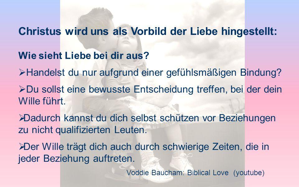 Voddie Baucham: Biblical Love (youtube) Christus wird uns als Vorbild der Liebe hingestellt: Wie sieht Liebe bei dir aus? Handelst du nur aufgrund ein