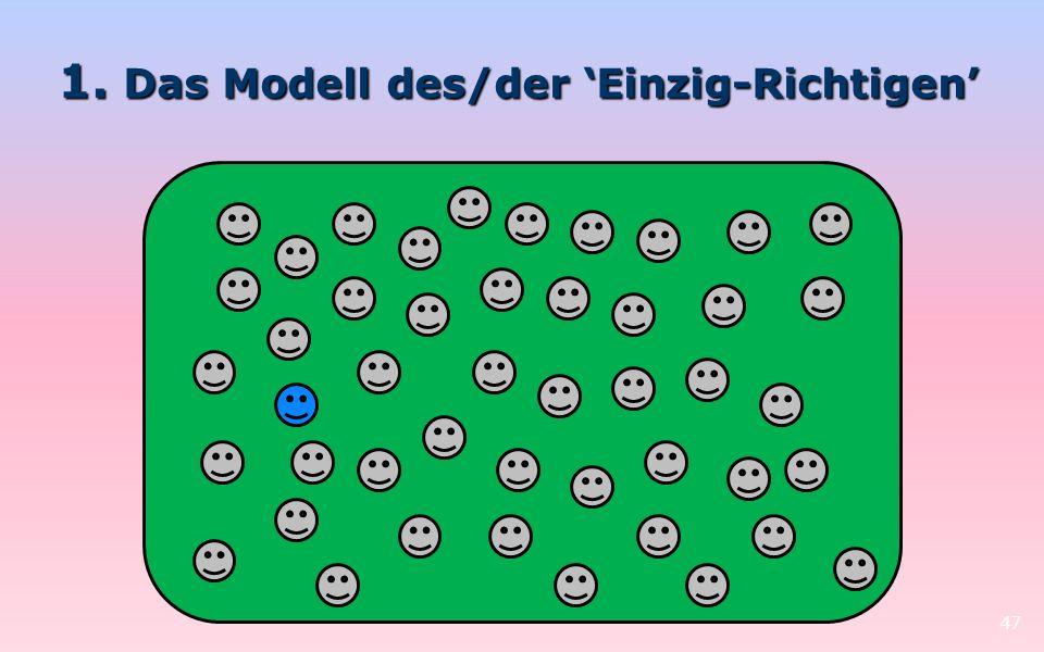 1. Das Modell des/der Einzig-Richtigen 47