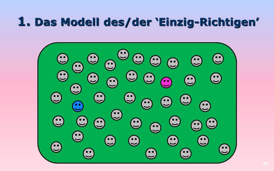1. Das Modell des/der Einzig-Richtigen 48