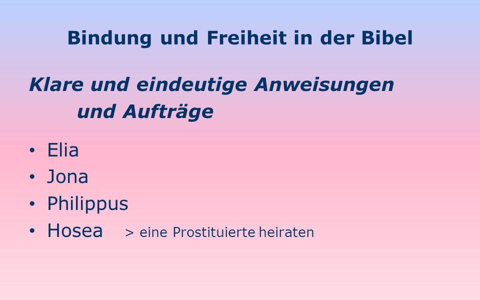 Bindung und Freiheit in der Bibel Klare und eindeutige Anweisungen und Aufträge Elia Jona Philippus Hosea > eine Prostituierte heiraten