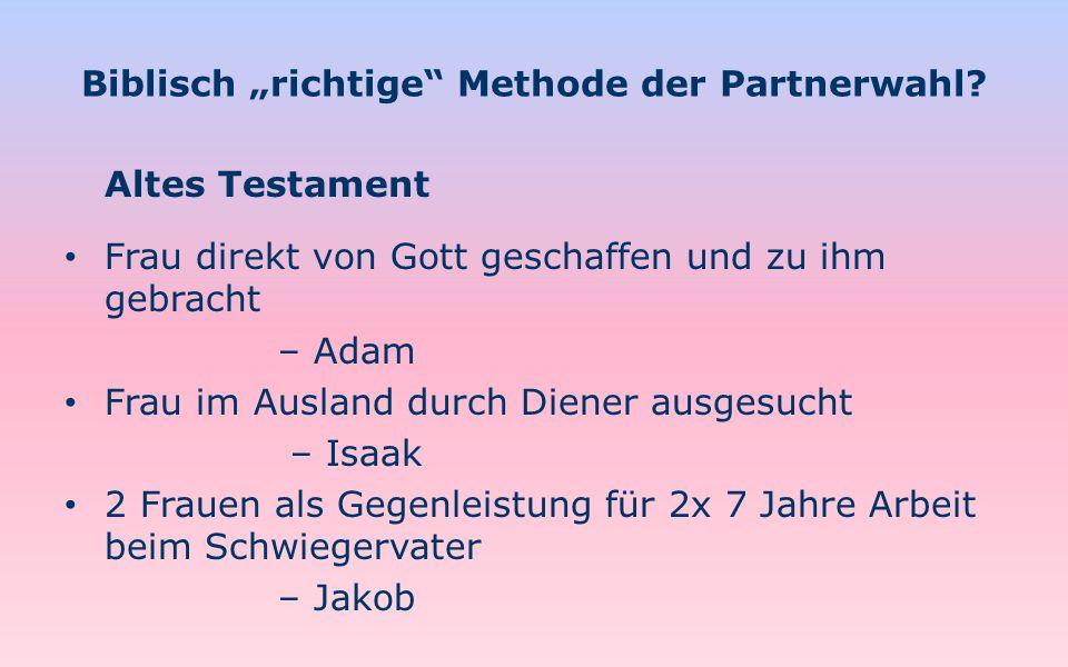 Biblisch richtige Methode der Partnerwahl? Altes Testament Frau direkt von Gott geschaffen und zu ihm gebracht – Adam Frau im Ausland durch Diener aus