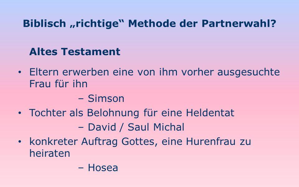 Biblisch richtige Methode der Partnerwahl? Altes Testament Eltern erwerben eine von ihm vorher ausgesuchte Frau für ihn – Simson Tochter als Belohnung