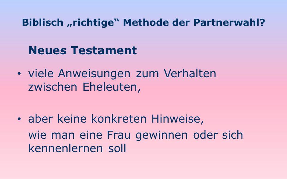 Biblisch richtige Methode der Partnerwahl? Neues Testament viele Anweisungen zum Verhalten zwischen Eheleuten, aber keine konkreten Hinweise, wie man