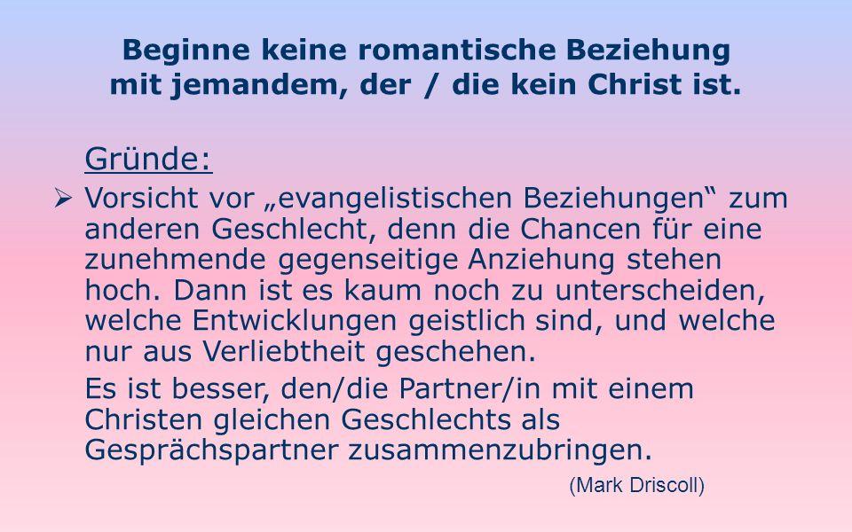 Beginne keine romantische Beziehung mit jemandem, der / die kein Christ ist. Gründe: Vorsicht vor evangelistischen Beziehungen zum anderen Geschlecht,