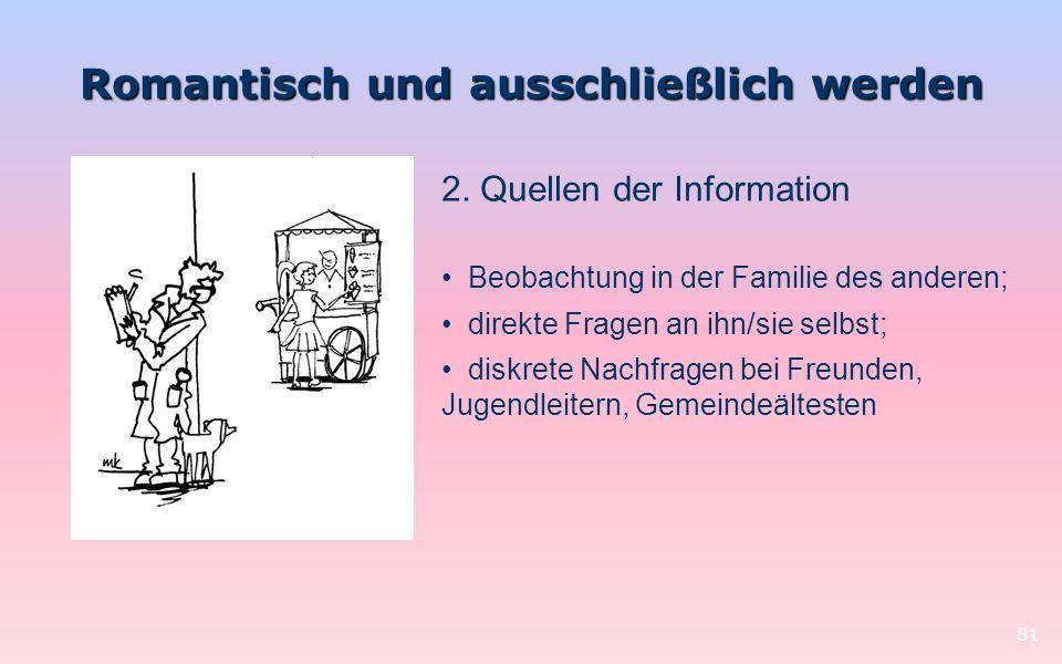 Romantisch und ausschließlich werden 81 2. Quellen der Information Beobachtung in der Familie des anderen; direkte Fragen an ihn/sie selbst; diskrete