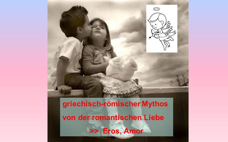 griechisch-römischer Mythos von der romantischen Liebe >> Eros, Amor