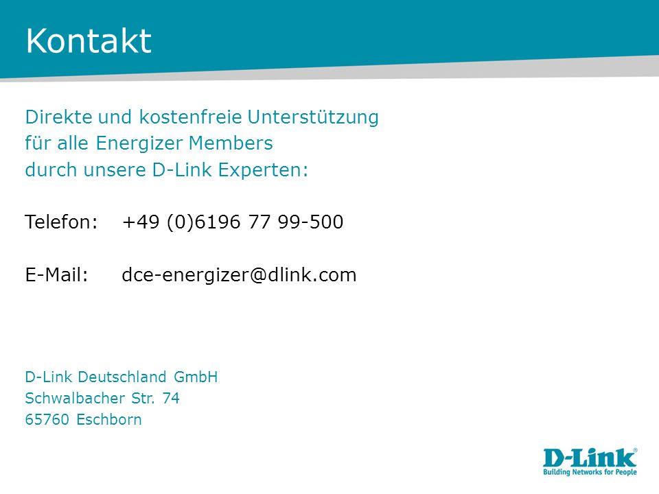 Kontakt Direkte und kostenfreie Unterstützung für alle Energizer Members durch unsere D-Link Experten: Telefon:+49 (0)6196 77 99-500 E-Mail:dce-energi
