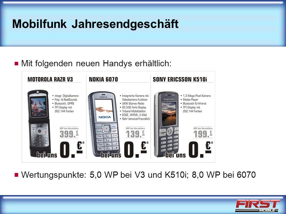 Mobilfunk Jahresendgeschäft Mit folgenden neuen Handys erhältlich: Wertungspunkte: 5,0 WP bei V3 und K510i; 8,0 WP bei 6070
