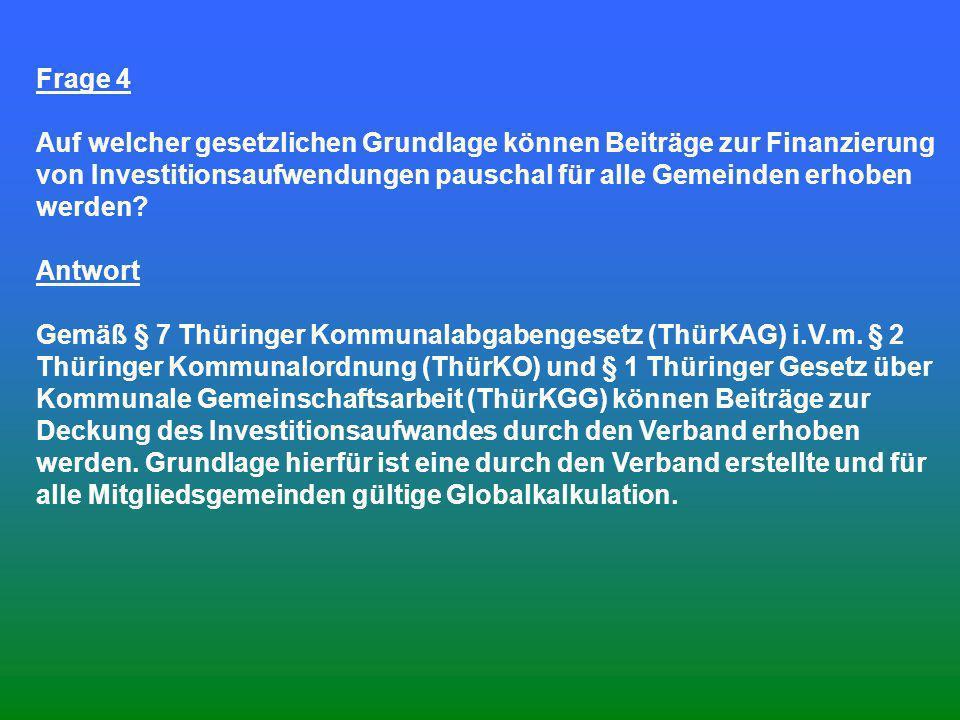 Frage 4 Auf welcher gesetzlichen Grundlage können Beiträge zur Finanzierung von Investitionsaufwendungen pauschal für alle Gemeinden erhoben werden? A