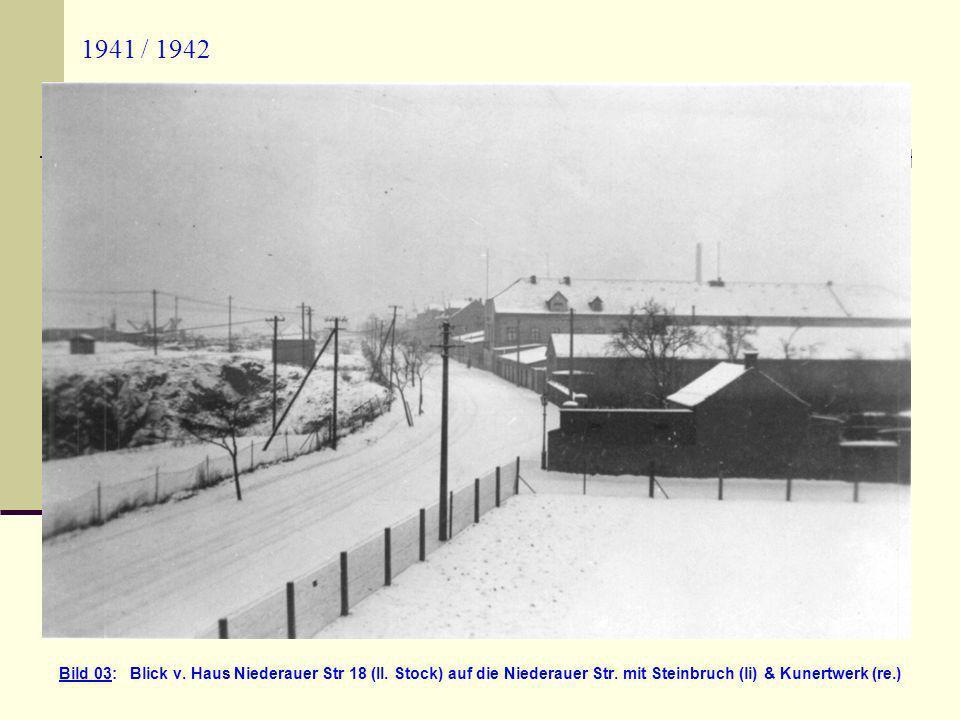 1941 / 1942 Bild 03: Blick v. Haus Niederauer Str 18 (II. Stock) auf die Niederauer Str. mit Steinbruch (li) & Kunertwerk (re.)