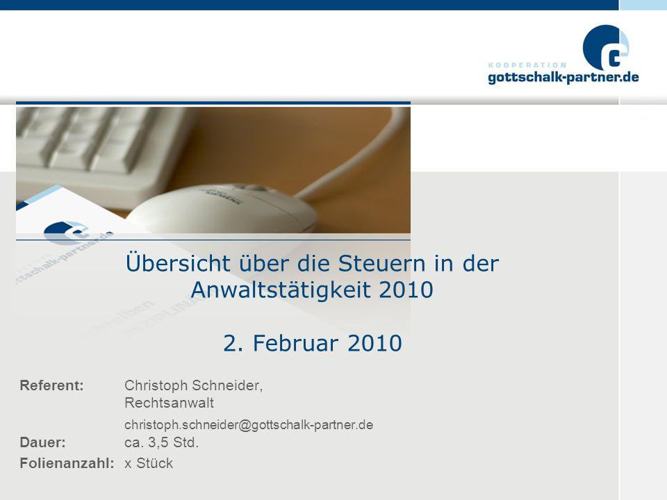 Referent: Christoph Schneider, Rechtsanwalt christoph.schneider@gottschalk-partner.de Dauer: ca. 3,5 Std. Folienanzahl:x Stück Übersicht über die Steu