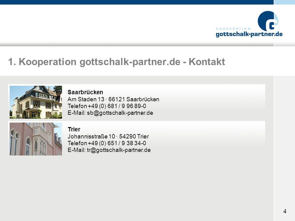 4 1. Kooperation gottschalk-partner.de - Kontakt Saarbrücken Am Staden 13 · 66121 Saarbrücken Telefon +49 (0) 681 / 9 96 89-0 E-Mail: sb@gottschalk-pa