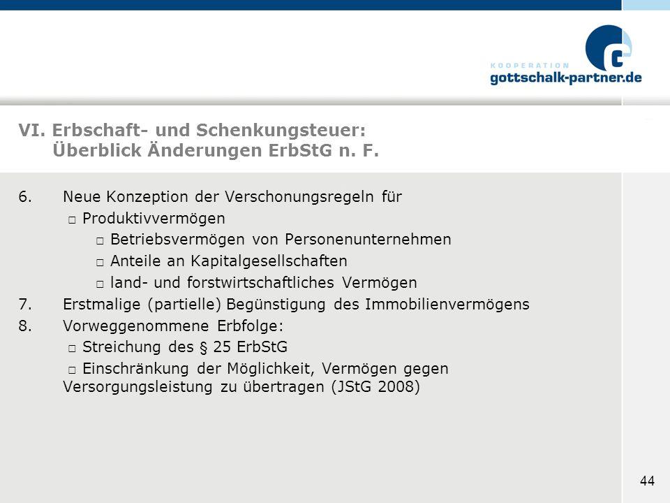 44 VI. Erbschaft- und Schenkungsteuer: Überblick Änderungen ErbStG n. F. 6.Neue Konzeption der Verschonungsregeln für Produktivvermögen Betriebsvermög