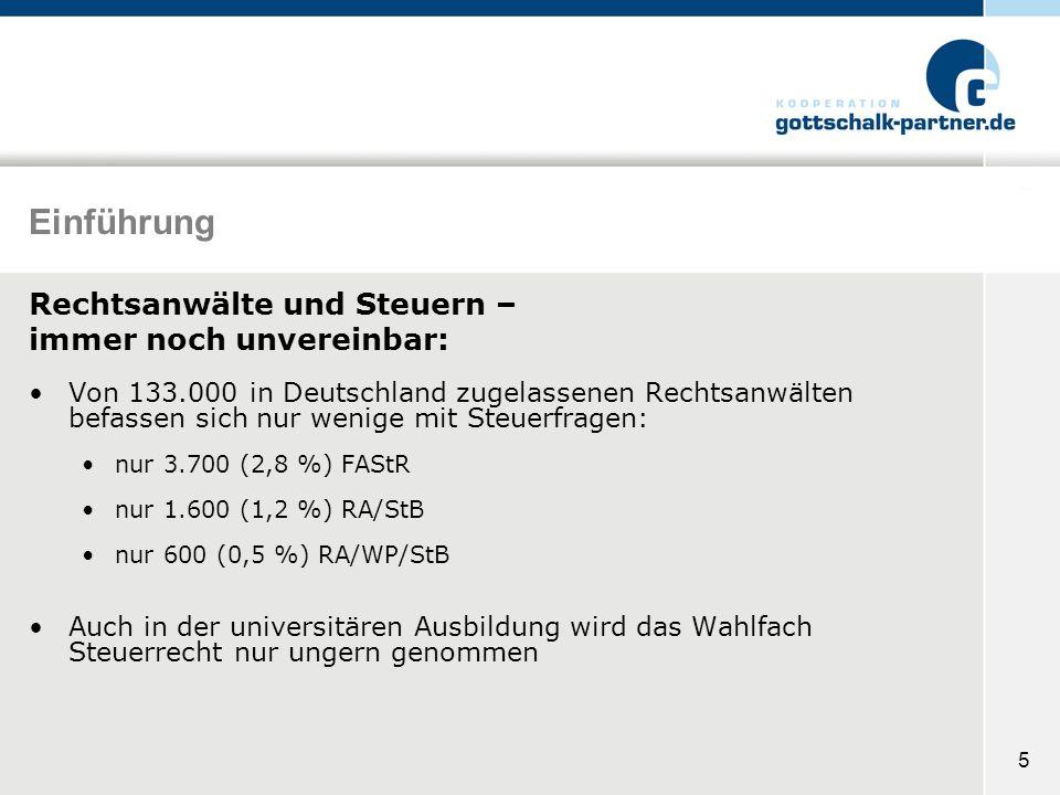 5 Einführung Rechtsanwälte und Steuern – immer noch unvereinbar: Von 133.000 in Deutschland zugelassenen Rechtsanwälten befassen sich nur wenige mit S