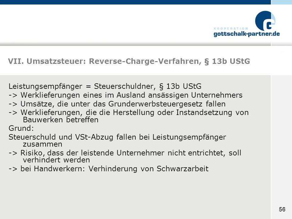 56 VII. Umsatzsteuer: Reverse-Charge-Verfahren, § 13b UStG Leistungsempfänger = Steuerschuldner, § 13b UStG -> Werklieferungen eines im Ausland ansäss