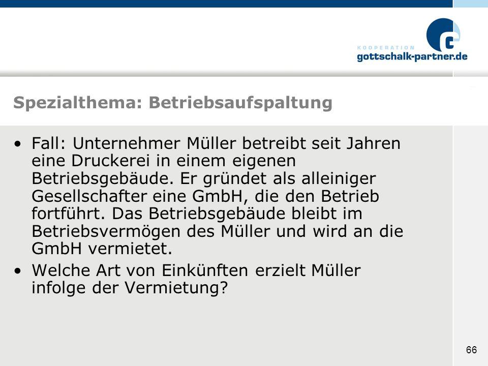 66 Spezialthema: Betriebsaufspaltung Fall: Unternehmer Müller betreibt seit Jahren eine Druckerei in einem eigenen Betriebsgebäude. Er gründet als all