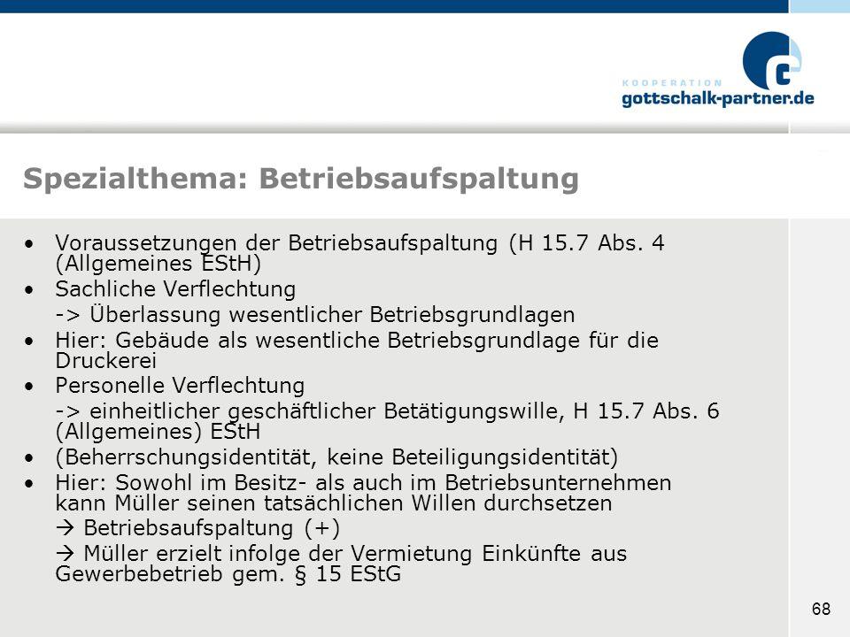 68 Spezialthema: Betriebsaufspaltung Voraussetzungen der Betriebsaufspaltung (H 15.7 Abs. 4 (Allgemeines EStH) Sachliche Verflechtung -> Überlassung w