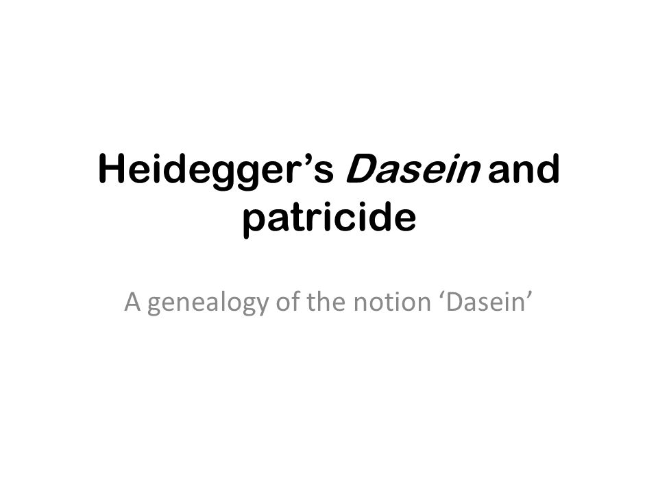 Heideggers Dasein and patricide A genealogy of the notion Dasein