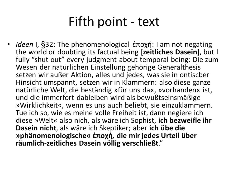 Fifth point - text Ideen I, §32: The phenomenological ποχή: I am not negating the world or doubting its factual being [zeitliches Dasein], but I fully