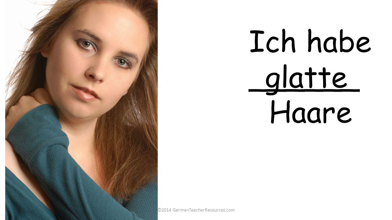 ©2014 GermanTeacherResources.com Ich habe ______ Haare glatte