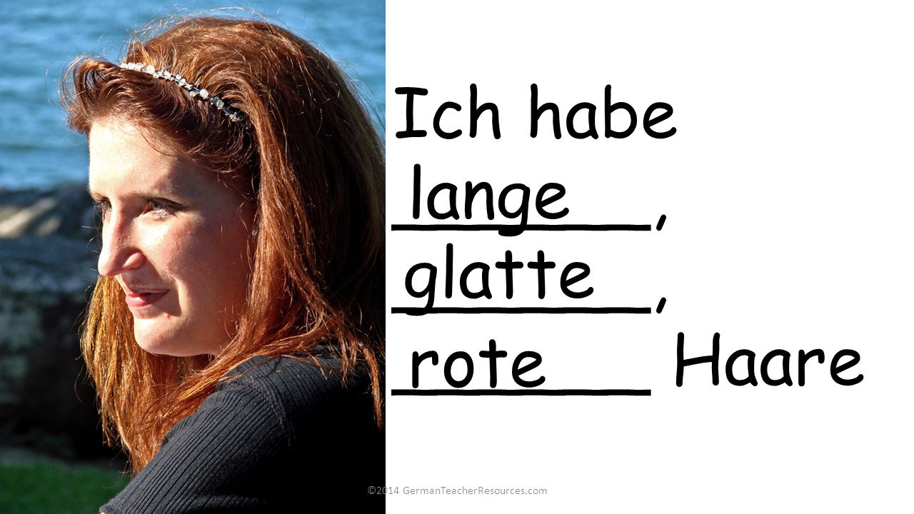 ©2014 GermanTeacherResources.com Ich habe______, ______ Haare glatte lange rote