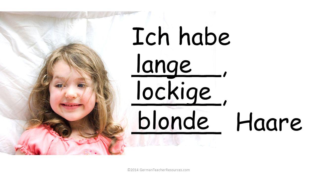 ©2014 GermanTeacherResources.com Ich habe______, ______ Haare lange lockige blonde