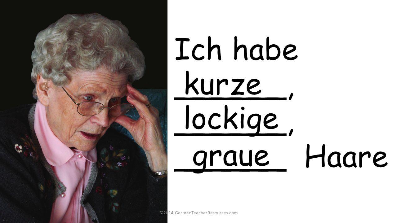 ©2014 GermanTeacherResources.com Ich habe______, ______ Haare kurze lockige graue