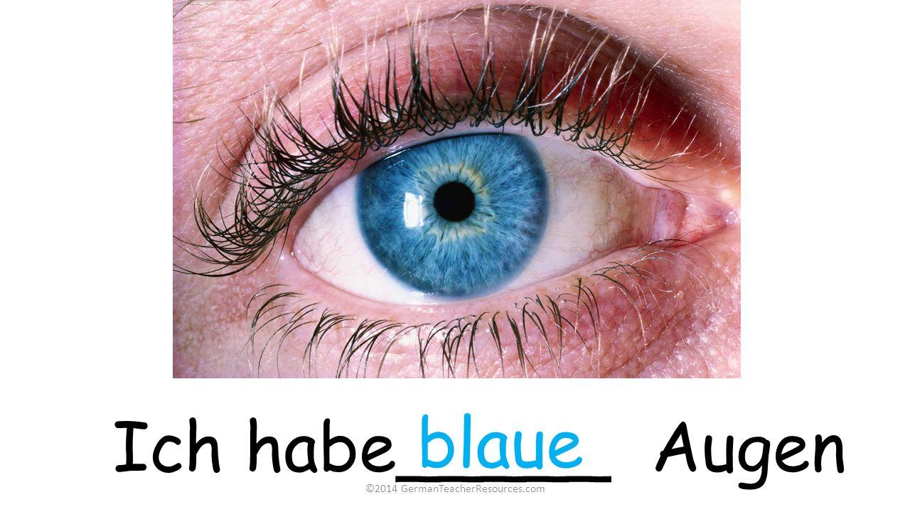 Ich habe_____ Augen blaue ©2014 GermanTeacherResources.com