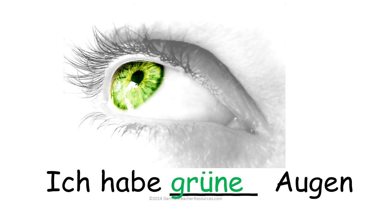 Ich habe _____ Augengrüne ©2014 GermanTeacherResources.com