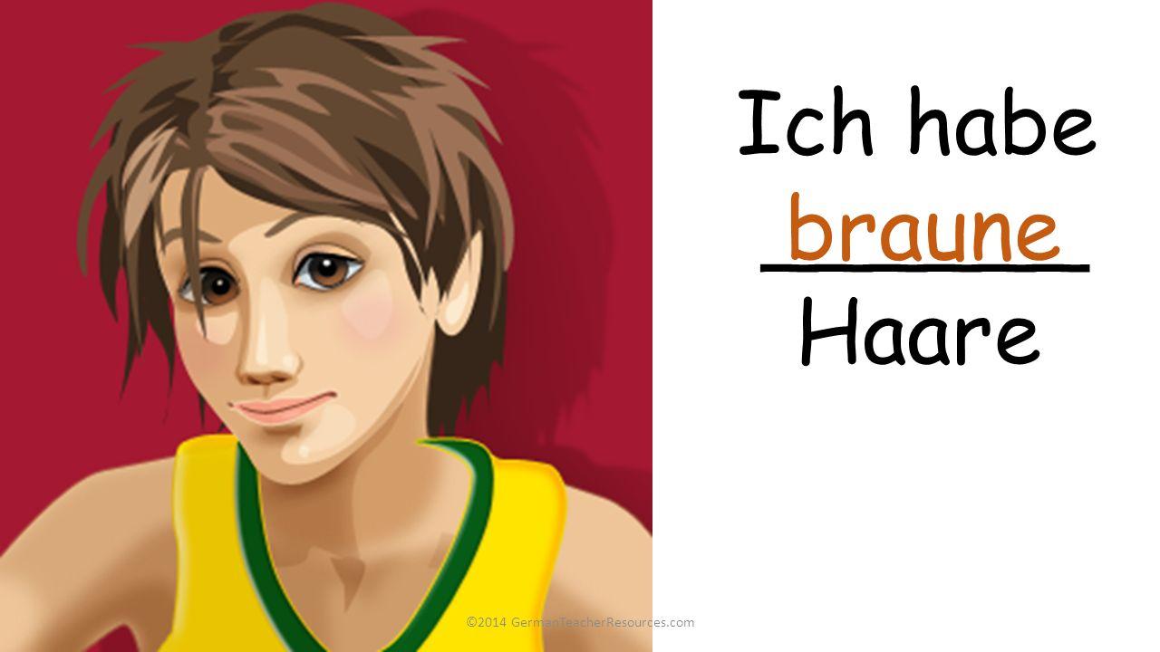 Ich habe ______ Haare braune ©2014 GermanTeacherResources.com
